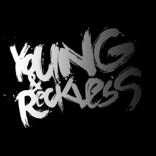 cause im young. and im reckless.