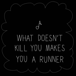 What doesn't kill you makes you a runner