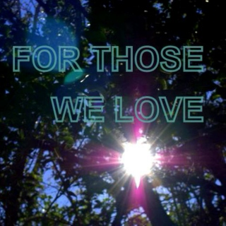 For Those We Love