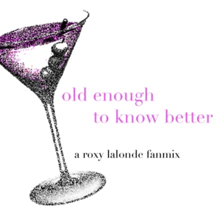 old enough to know better - a roxy lalonde fanmix