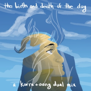 the birth and death of the day - A Korra+Aang Dual Mix
