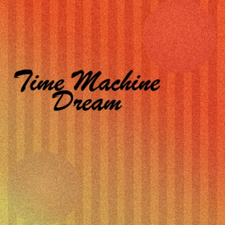 Time Machine Dream