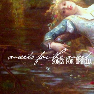 sweets for the sweet : songs for ophelia.
