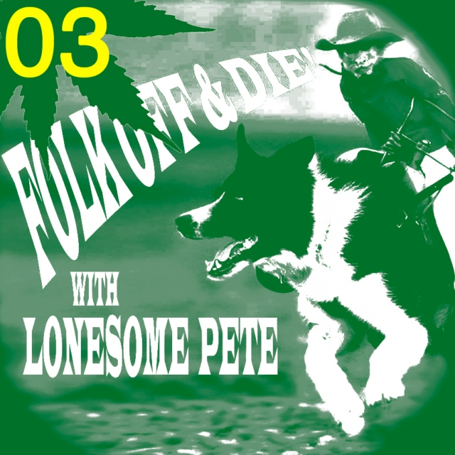 Folk Off & Die!! with Lonesome Pete!! #03