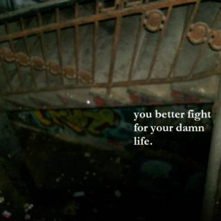 you better fight for your damn life