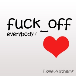 fuck_off everybody (love anthems)