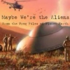 Maybe We're The Aliens: From the Prog Files of Planet Earth
