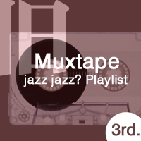 旧 Muxtape jazz jazz? Playlist 3rd.