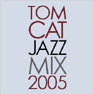 TomCat Jazz Mix 2005