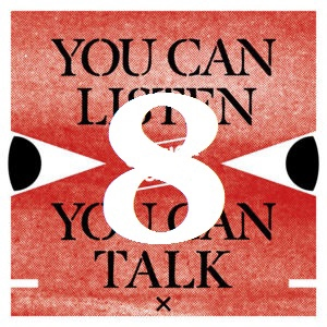 You Can Listen, You Can Talk Show #8