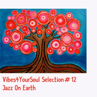Vibes4YourSoul Selection#12 - Jazz On Earth