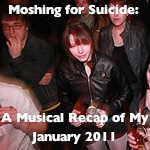 Moshing for Suicide: A Musical Recap of My January 2011