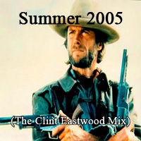 Summer 2005 (The Clint Eastwood Mix)
