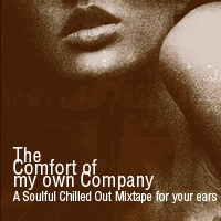 The Comfort Of My Own Company:A Soulful Chilled Out Mixtape