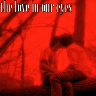 the love in our eyes