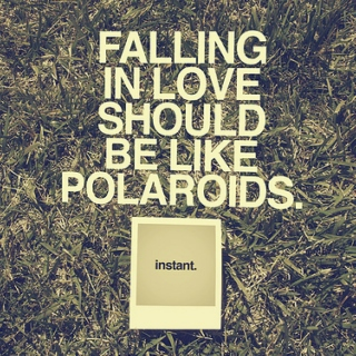 falling in love should be like polaroids