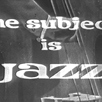 The Subject is Jazz