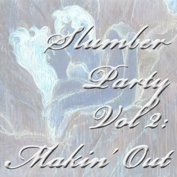 Slumber Party Vol. 2: Makin' Out