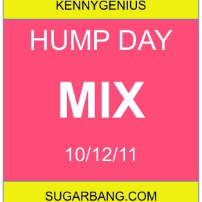Hump Day Mix - 10/12/11 - SugarBang.com