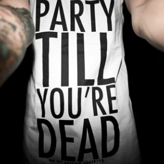 Party Till you're DEAD