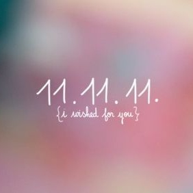 11.11.11 i wished for you