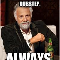 I don't always listen to Dubstep, but when I do I like it dirty