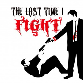 The Last Time I Fight
