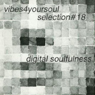 Vibes4YourSoul Selection#18 - Digital Soulfulness