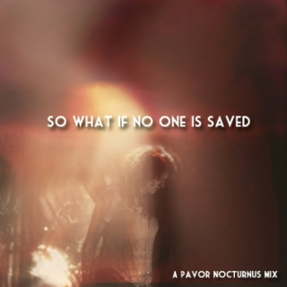 So What If No One Is Saved-A Pavor Nocturnus mix.