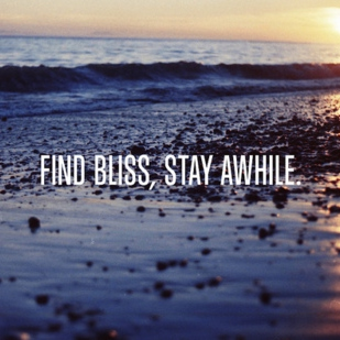 Find Bliss, Stay Awhile