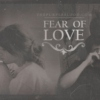 FEAR OF LOVE