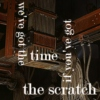we've got the time if you've got the scratch