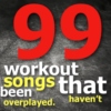 99 workout songs that haven't been overplayed.