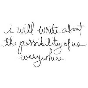 I will write the possibility of us everywhere