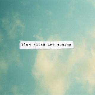 Blue Skies Are Coming