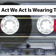 The Act We Act Is Wearing Thin
