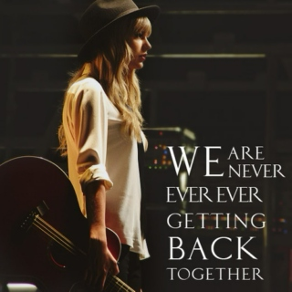 Never Ever Getting Back Together.