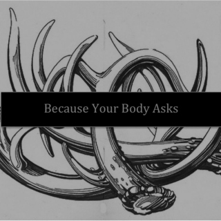 Because Your Body Asks