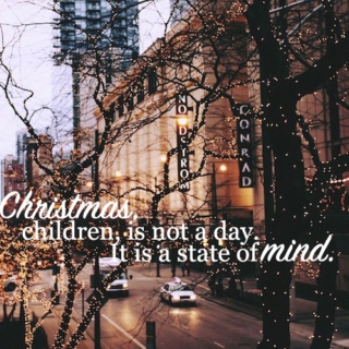 """Christmas, children, is not a day. It is a state of mind. """