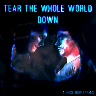 Tear the Whole World Down