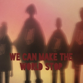 We Can Make The World Stop