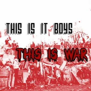 ♠this is it boys, this is war♠