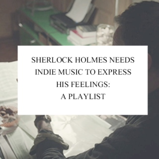 sherlock holmes needs indie music to express his feelings