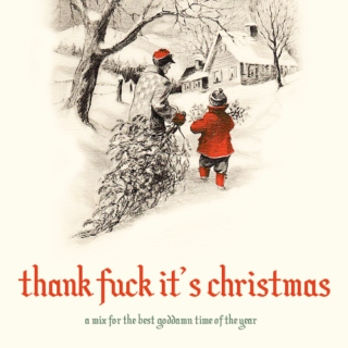 thank fuck it's christmas