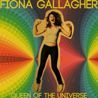 02. Fiona Gallagher: Queen of the Universe