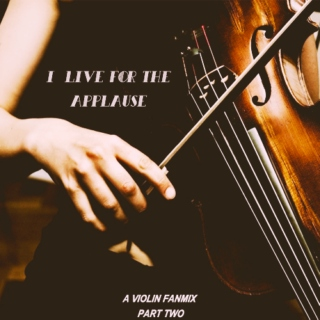 I live for the applause ( Violin Covers Pt: II)