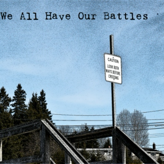 We All Have Our Battles