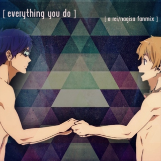 [everything you do]