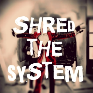 Shred The System