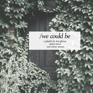 /we could be